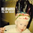 Bill McGarvey - Tell Your Mother