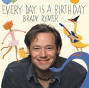 Brady Rymer - Every Day Is a Birthday
