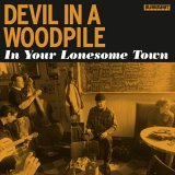 Devil in a Woodpile - In Your Lonesome Town