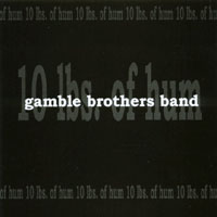 Gamble Brothers Band - 10 Lbs. of Hum