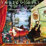 Indigo Girls - Swamp Ophelia