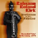Rahsaan Roland Kirk - Brotherman in the Fatherland