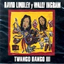 David Lindley y Wally Ingram - Twango Bango III