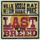 Willie Nelson, Merle Haggard & Ray Price - Last of the Breed