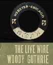 Woody Guthrie - Live Wire: Woody Guthrie in Performance 1949