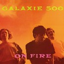 Galaxie 500 - On Fire / Peel Sessions