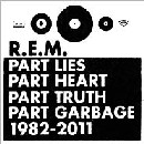 R.E.M. - Part Lies, Part Heart, Part Truth, Part Garbage: 1982 � 2011