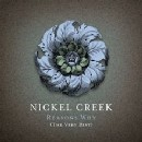 Nickel Creek - Reasons Why (The Very Best)