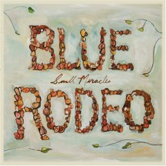 Blue Rodeo - Small Miracles