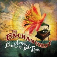 Chick Corea & Bela Fleck - The Enchantment