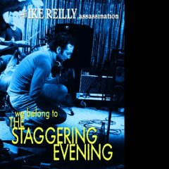 Ike Reilly - We Belong to the Staggering Evening