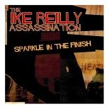 Ike Reilly Assassination - Sparkle in the Finish