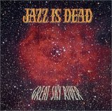 Jazz Is Dead - Great Sky River