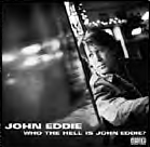 John Eddie - Who the Hell Is John Eddie?