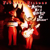 Jonathan Richman - Her Majesty Not of High Heels and Eye Shadow