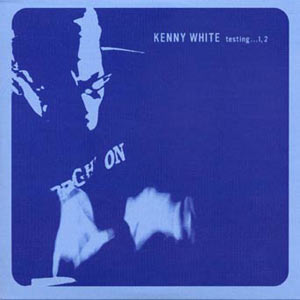 Kenny White - Testing...1, 2