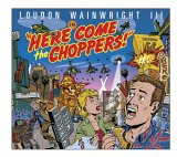 Loudon Wainwright III - Here Come the Choppers!
