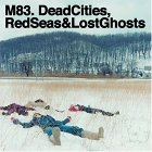 M83 - Dead Cities, Red Seas, & Lost Ghosts