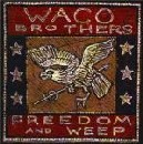 Waco Brothers - Freedom and Weep
